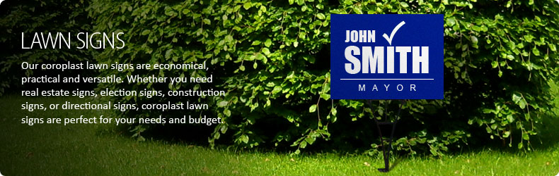Yard Signs, Lawn Signs, Coroplast Signs, Election Signs, Real Estate Signs